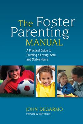 The Foster Parenting Manual By Degarmo, John/ Perdue, Mary (FRW)